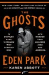The Ghosts of Eden Park: The Bootleg King, the Women Who Pursued Him, and the Murder That Shocked Jazz- Age America