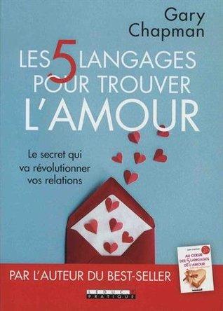 Les 5 langages pour trouver l'amour : Le secret qui va révolutionner vos relations