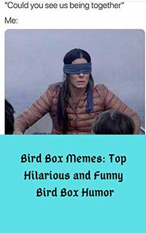 Bird Box Memes: Top Hilarious and Funny Bird Box Humor