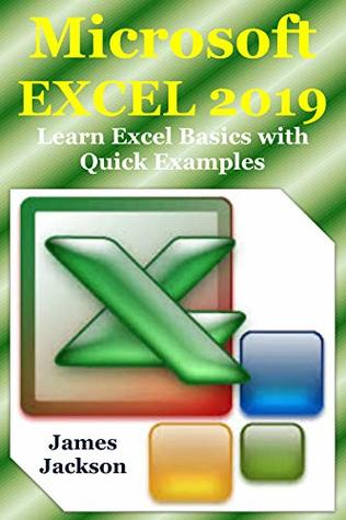Microsoft EXCEL 2019: Learn Excel Basics with Quick Examples (excel 2016,excel 2013,excel vba,Excel 2016,Excel Charts,Excel project, MS Excel, MS Excel Books, spreadsheet book, spreadsheet excel)