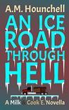 An Ice Road Through Hell: A Milk & Cook E. Novella