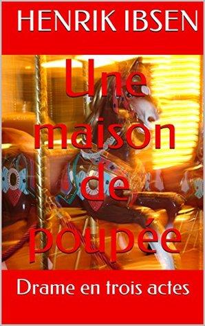 Une maison de poupée: Drame en trois actes
