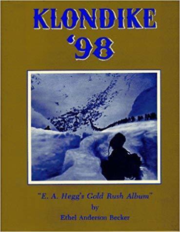 Klondike 98: E. A. Hegg's Gold Rush Album