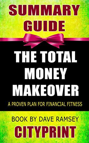Summary Guide | The Total Money Makeover: Classic Edition: A Proven Plan for Financial Fitness | Book by Dave Ramsey