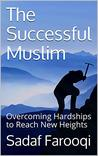 The Successful Muslim: Overcoming Hardships to Reach New Heights