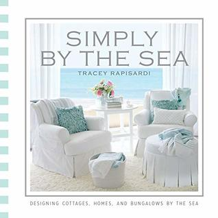 Simply by the Sea: Designed Cottages, Homes, and Bungalows by the Sea