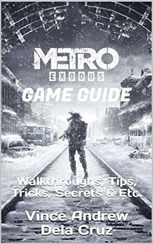 Metro Exodus Complete Game Guide: Walkthroughs, Tips, Tricks, Secrets & Etc.