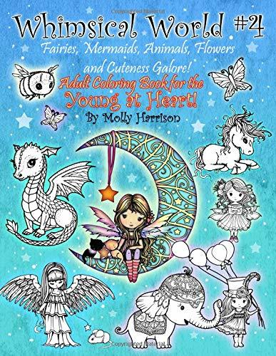 Whimsical World #4 - Fairies, Mermaids, Animals, Flowers and Cuteness Galore!: Fantasy themed Adult Coloring Book for the Young at Heart!