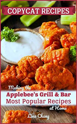 Copycat Recipes: Making the Applebee's Grill and Bar Most Popular Recipes at Home (Famous Restaurant Copycat Cookbooks Book 2)