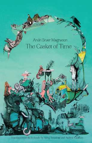 The Casket of Time by Andri Snær Magnason (Goodreads Author), Bjorg Arnadottir (Translation), Andrew Cauthery (Translation)