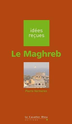 Le Maghreb: idées reçues sur le Maghreb