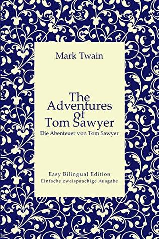 The Adventures of Tom Sawyer - Die Abenteuer von Tom Sawyer - English to German – Englisch zu Deutsch: Easy Bilingual Edition - Einfache zweisprachige Ausgabe (English and German 16)
