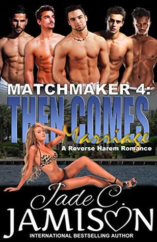 Then Comes Marriage: A Reverse Harem Romance (Matchmaker Book 4)