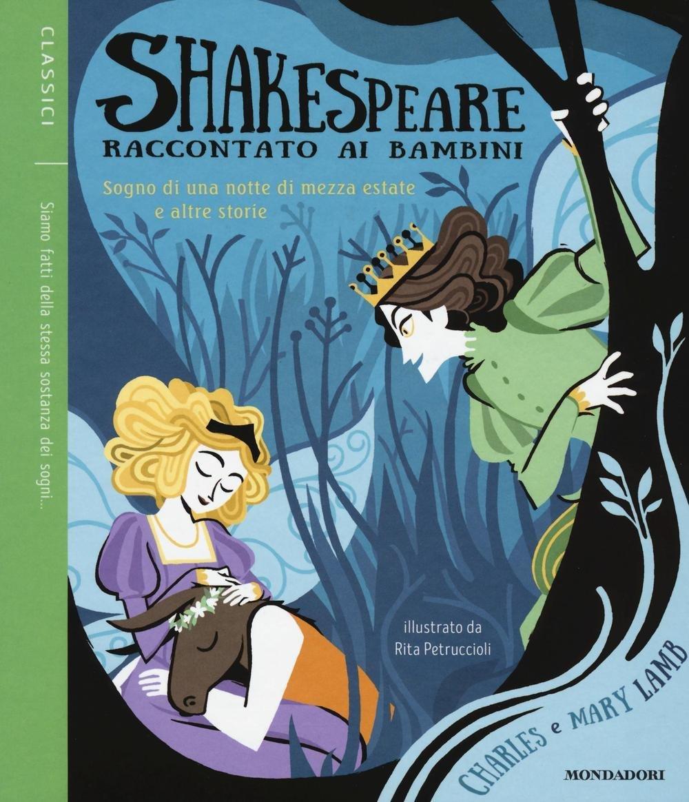 Shakespeare raccontato ai bambini: Sogno di una notte di mezza estate ed altri racconti