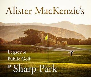 Alister MacKenzie's Legacy of Public Golf at Sharp Park