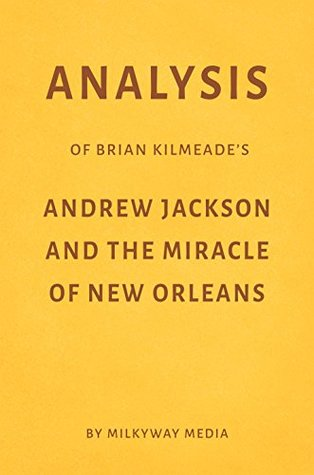Analysis of Brian Kilmeade's Andrew Jackson and the Miracle of New Orleans by Milkyway Media