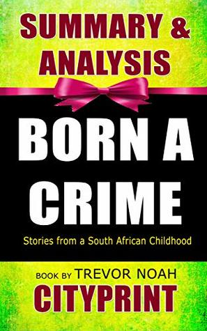 Summary Guide | Born a Crime: Stories from a South African Childhood | Book by Trevor Noah