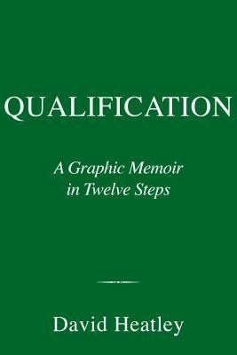 Qualification: A Graphic Memoir in Twelve Steps
