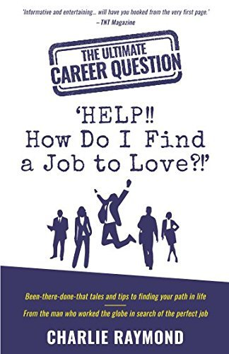 The Ultimate Career Question: 'HELP!! How Do I Find a Job to Love?!': Been-There-Done-That Tales and Tips to Finding Your Path in Life - From The Man Who Worked The Globe in Search of the Perfect Job