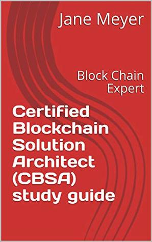 Certified Blockchain Solution Architect (CBSA) study guide: Block Chain Expert