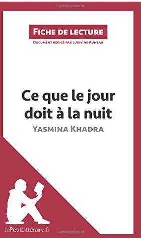 Ce que le jour doit à la nuit de Yasmina Khadra: Résumé Complet Et Analyse Détaillée De L'oeuvre