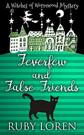 Feverfew and False Friends (The Witches of Wormwood Mysteries, #3)