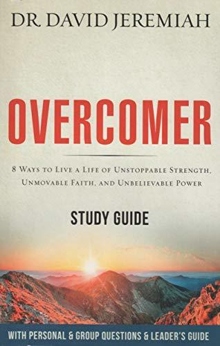 Overcomer: 8 Ways to Live a Life of Unstoppable Strength, Unmovable Faith, and Unbelievable Power Study Guide with Personal & Group Questions & Leader's Guide