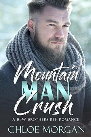 Mountain Man Crush: A BBW Brother's BFF Romance