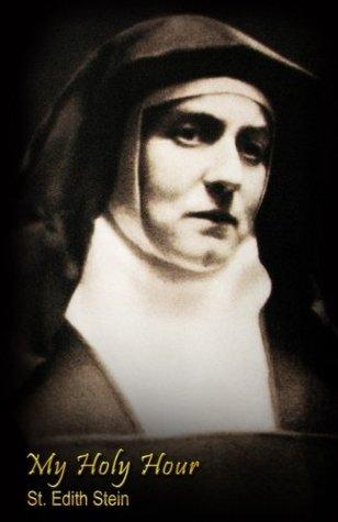 My Holy Hour - St. Edith Stein (St. Teresa Benedicta of the Cross): A Devotional Prayer Journal (Modern Day Saints) (Volume 2)