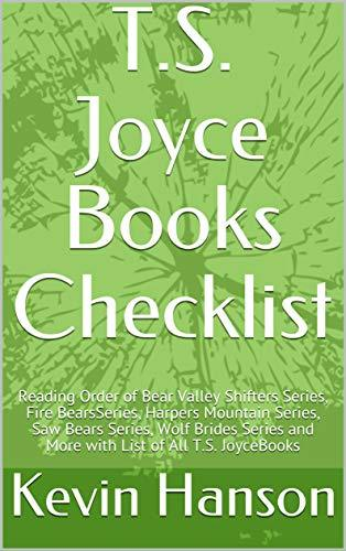 T.S. Joyce Books Checklist: Reading Order of Bear Valley Shifters Series, Fire BearsSeries, Harpers Mountain Series, Saw Bears Series, Wolf Brides Series and More with List of All T.S. JoyceBooks