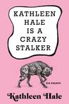 Kathleen Hale Is a Crazy Stalker