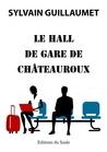 Le hall de gare de Châteauroux by Sylvain Guillaumet
