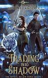 Trading Into Shadow (The Magic Below Paris Book 1)
