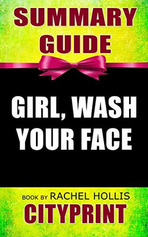 Summary Guide   Girl, Wash Your Face   Book by Rachel Hollis