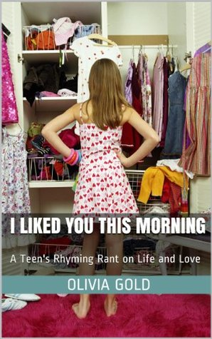 I Liked You This Morning: A Teen's RhymingRant on Life and Love