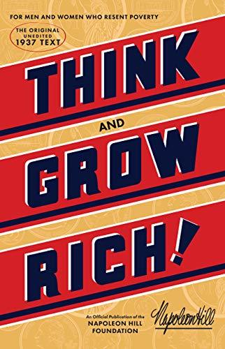 Think and Grow Rich: The Original, an Official Publication of The Napoleon Hill Foundation