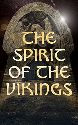 The Spirit of the Vikings: Norse Eddas, Sagas, Mythology & Ballads