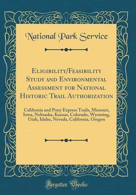 Eligibility/Feasibility Study and Environmental Assessment for National Historic Trail Authorization: California and Pony Express Trails, Missouri, Iowa, Nebraska, Kansas, Colorado, Wyoming, Utah, Idaho, Nevada, California, Oregon