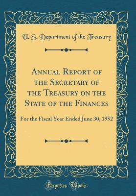 Annual Report of the Secretary of the Treasury on the State of the Finances: For the Fiscal Year Ended June 30, 1952