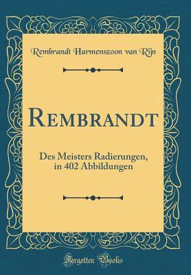 Rembrandt: Des Meisters Radierungen, in 402 Abbildungen