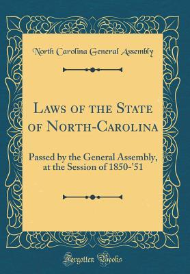 Laws of the State of North-Carolina: Passed by the General Assembly, at the Session of 1850-'51