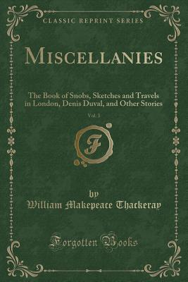 Miscellanies, Vol. 3: The Book of Snobs, Sketches and Travels in London, Denis Duval, and Other Stories