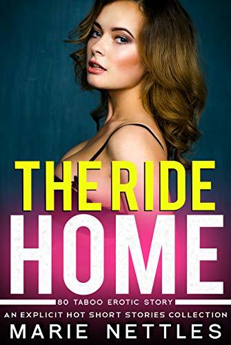 The Ride Home: 80 Taboo Erotic Story - An Explicit Hot Short Stories Collection