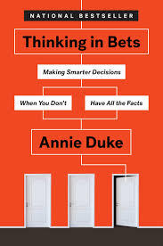 Thinking in Bets: Making Smarter Decisions When You Don't Have All the Facts Book Summary