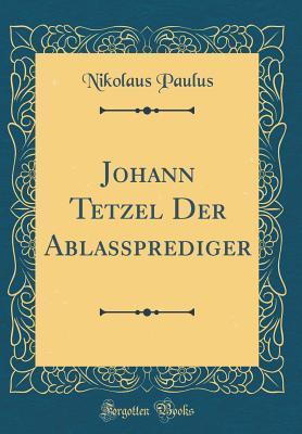 Johann Tetzel Der Abla�prediger