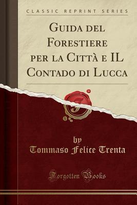 Guida del Forestiere Per La Citt� E Il Contado Di Lucca