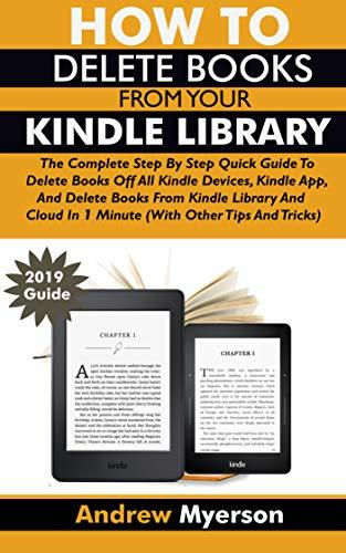 HOW TO DELETE BOOKS FROM YOUR KINDLE LIBRARY: The Complete Step By Step Quick Guide To Delete Books Off All Kindle Devices, App, Kindle Library And Cloud In 1 Minute