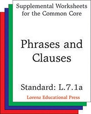 Phrases and Clauses (CCSS L.7.1a): Aligns to CCSS L.7.1a: Explain the function of phrases and clauses in general and their function in specific sentences. (Common Core State Standards)