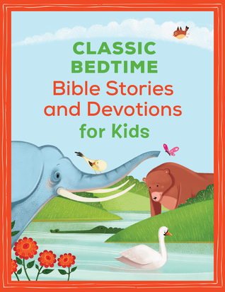 Classic Bedtime Bible Stories and Devotions for Kids