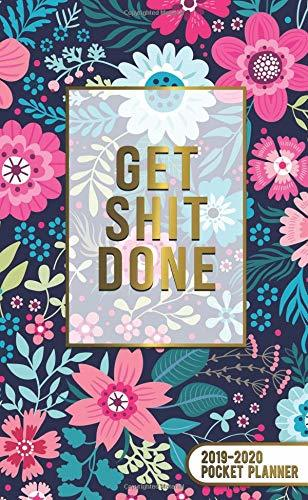 Get Shit Done 2019-2020 Pocket Planner: Pretty Floral Inspirational Two-Year Monthly Pocket Planner with Phone Book, Password Log and Notebook. Cute Calendar, Organizer and Agenda.